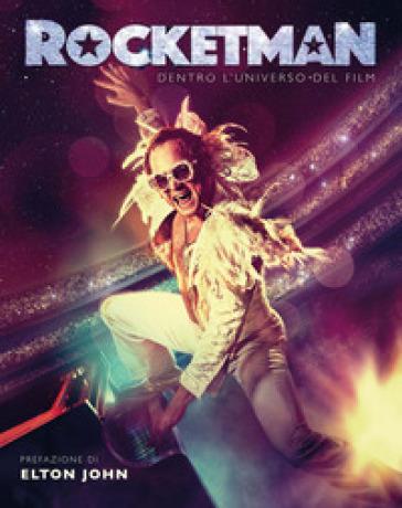 Rocketman. Dentro l'universo del film. Ediz. illustrata - Malcolm Croft   Rochesterscifianimecon.com