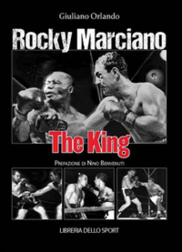 Rocky Marciano. The king - Giuliano Orlando pdf epub