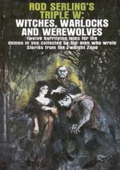 Rod Serling s Triple W: Witches, Warlocks and Werewolves