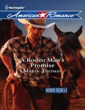 A Rodeo Man s Promise (Mills & Boon American Romance) (Rodeo Rebels, Book 3)