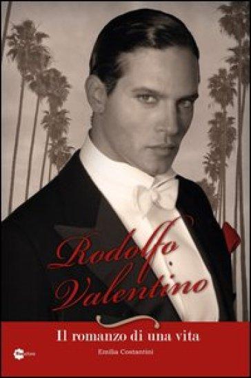 Rodolfo Valentino. Il romanzo di una vita - Emilia Costantini | Rochesterscifianimecon.com