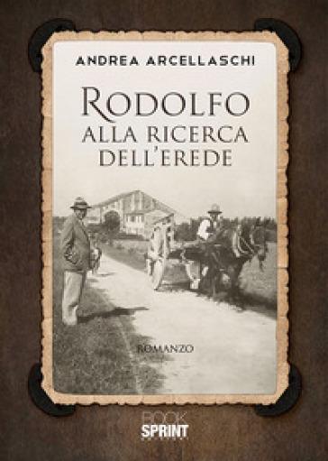 Rodolfo alla ricerca dell'erede - Andrea Arcellaschi |