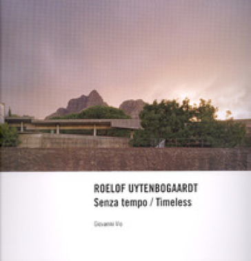 Roelof Uytenbogaardt. Senza tempo-Timeless - Giovanni Vio |