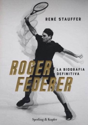 Roger Federer. La biografa definitiva - Rene Stauffer | Thecosgala.com