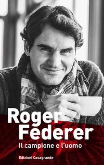 Roger Federer. Il campione e l'uomo - Simon Graf | Thecosgala.com