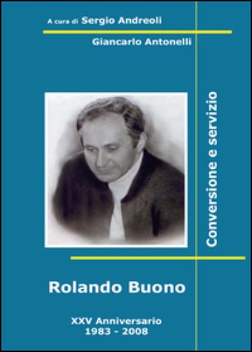 Rolando Buono. Conversione e servizio - Sergio Andreoli |