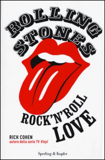 Rolling Stones. Rock'n roll love - Rich Cohen  