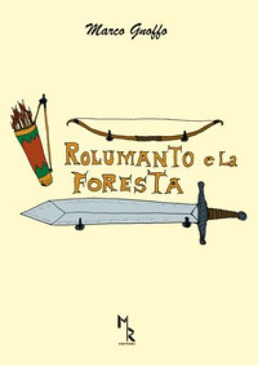 Rolumanto e la foresta - Marco Gnoffo |