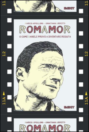 RomAmoR o come Daniele provò a diventare regista - Marco Apolloni   Kritjur.org