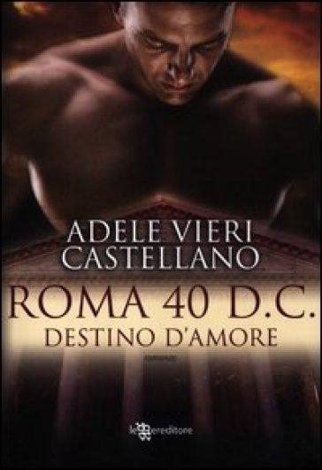 Roma 40 d.C. Destino d'amore - Adele Vieri Castellano pdf epub