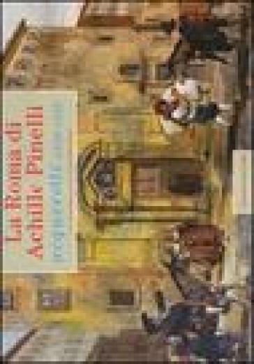 La Roma di Achille Pinelli. Acquerelli 1832-1835 - M. E. Tittoni | Jonathanterrington.com