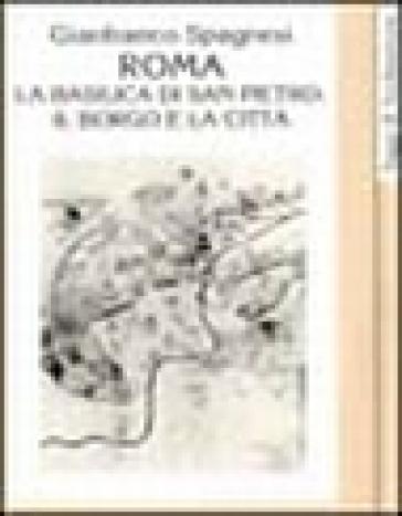 Roma. La Basilica di San Pietro, il borgo e la città - Gianfranco Spagnesi   Rochesterscifianimecon.com