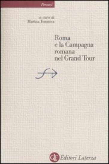 Roma e la Campagna Romana nel Grand Tour - Marina Formica  