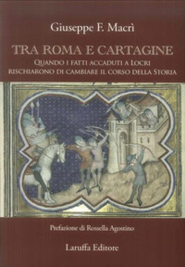 Tra Roma e Cartagine. Quando i fatti accaduti a Locri rischiarono di cambiare il corso della storia - Giuseppe Fausto Macrì | Kritjur.org