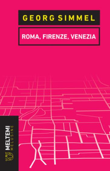 Roma, Firenze, Venezia - Georg Simmel |