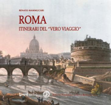 Roma. Itinerari del «vero viaggio» - Renato Mammucari   Rochesterscifianimecon.com