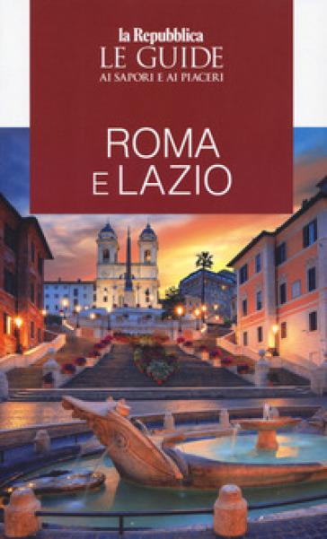 Roma e Lazio. Guida ai sapori e ai piaceri della regione 2020