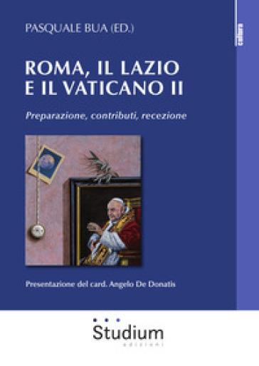 Roma, il Lazio e il Vaticano II. Preparazione, contributi, recezione - P. Bua |