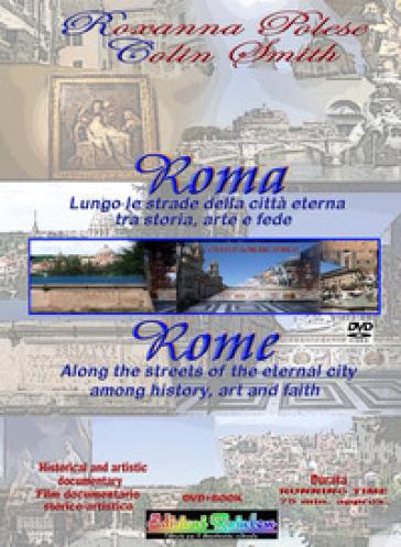 Roma. Lungo le strade della città eterna: storia, arte e fede. Ediz. italiana e inglese - Roxanna Polese | Rochesterscifianimecon.com