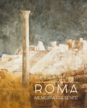 Roma. Memoria presente. Ediz. illustrata - Pedro Cano |