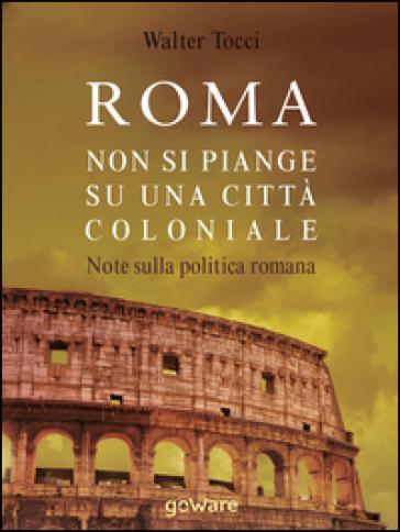 Roma. Non si piange su una città coloniale. Note sulla politica romana - Walter Tocci | Rochesterscifianimecon.com