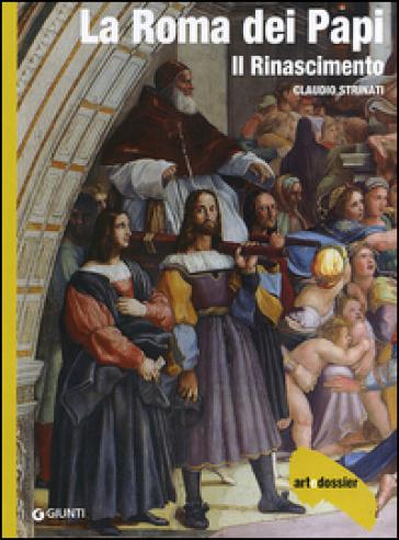 La Roma dei Papi. Il Rinascimento. Ediz. illustrata - Claudio Strinati   Rochesterscifianimecon.com