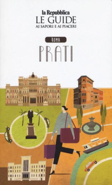Roma Prati. Quartiere Italia. Le guide ai sapori e ai piaceri
