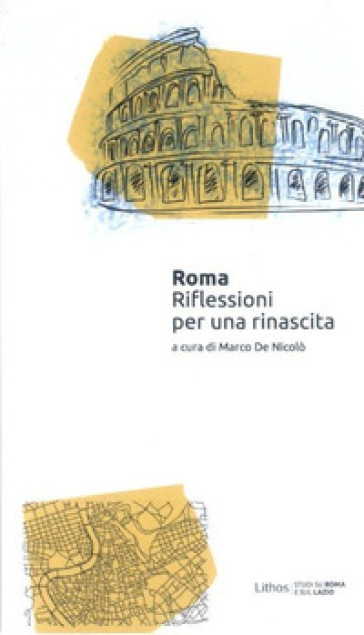 Roma. Riflessioni per una rinascita - M. De Nicolò |