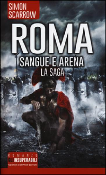 Roma. Sangue e arena. La saga - Simon Scarrow   Rochesterscifianimecon.com