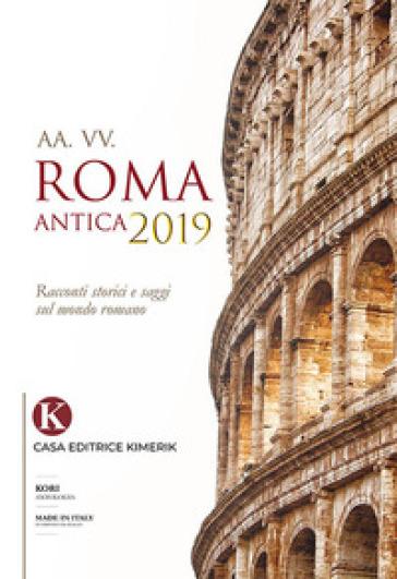 Roma antica 2019. Racconti storici e saggi sul mondo romano