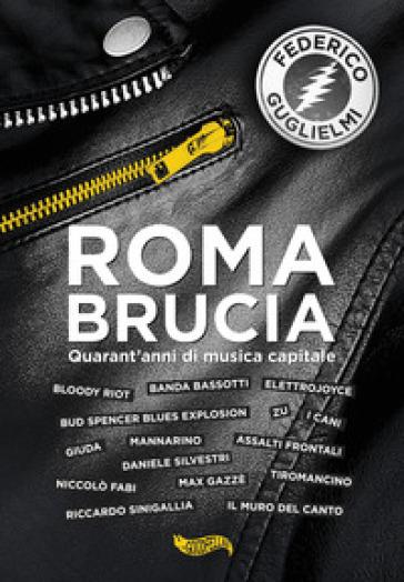 Roma brucia. Quarant'anni di musica capitale - Federico Guglielmi   Jonathanterrington.com