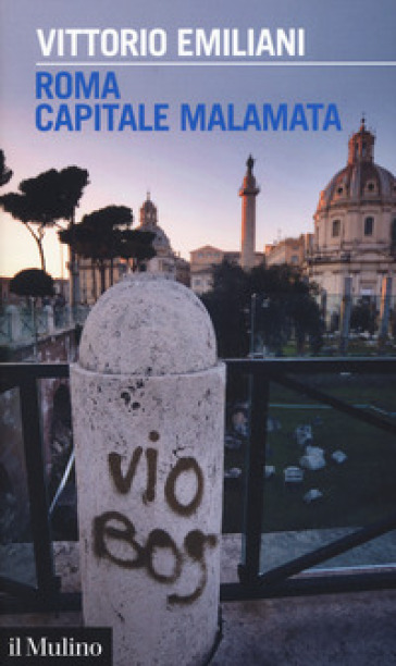 Roma capitale malamata - Vittorio Emiliani |