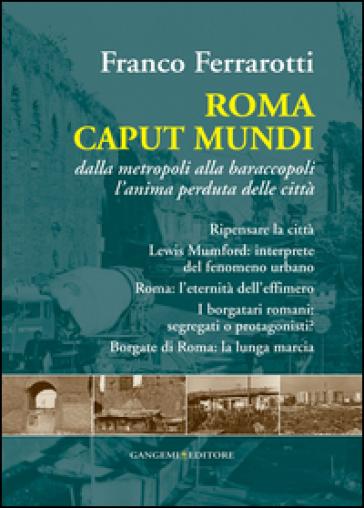 Roma caput mundi. Dalla metropoli alla baraccopoli l'anima perduta delle città - Franco Ferrarotti pdf epub