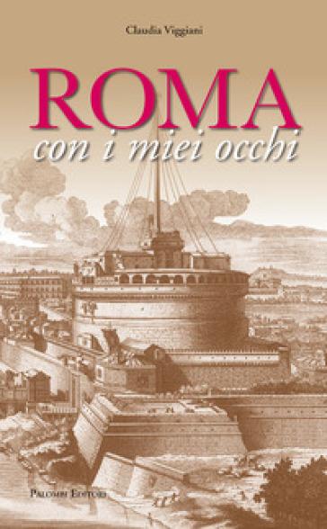 Roma con i miei occhi - Claudia Viggiani |