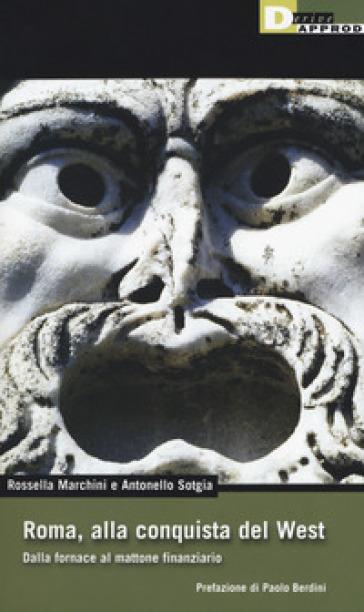 Roma, alla conquista del West. Dalla fornace al mattone finanziario - Rossella Marchini pdf epub