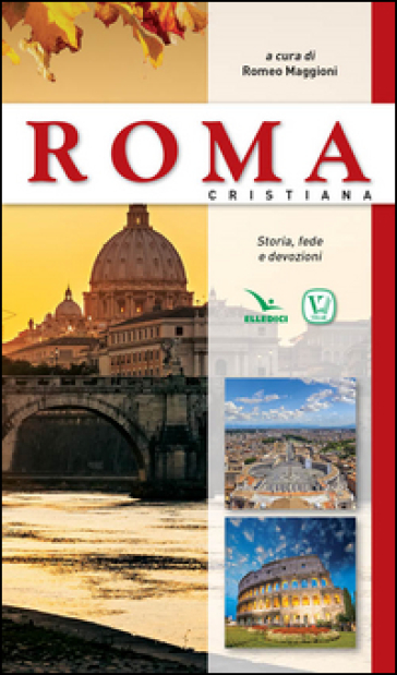 Roma cristiana. Storia, fede e devozione - Romeo Maggioni |