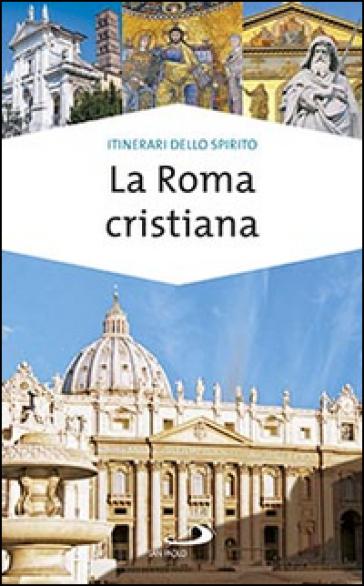La Roma cristiana. La via dei tesori - Stefania Falasca  