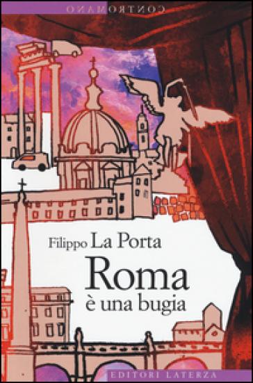 Roma è una bugia - Filippo La Porta |