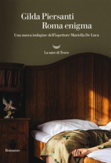 Roma enigma. Una nuova indagine dell'ispettore Mariella De Luca - Gilda Piersanti | Ericsfund.org