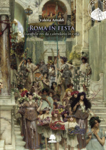 Roma in festa. Luoghi e riti da calendario in città - Valeria Arnaldi  