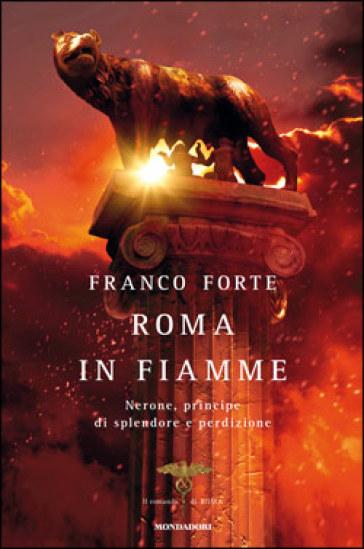 Roma in fiamme. Nerone, principe di splendore e perdizione. Il romanzo di Roma - Franco Forte pdf epub