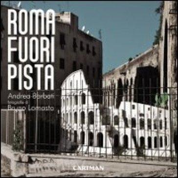 Roma fuoripista - Andrea Barbati |