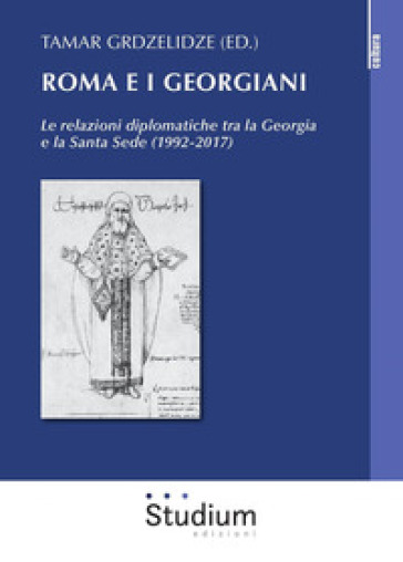 Roma e i georgiani. Le relazioni diplomatiche tra la Georgia e la Santa Sede (1992-2017) - T. Grdzelidze pdf epub