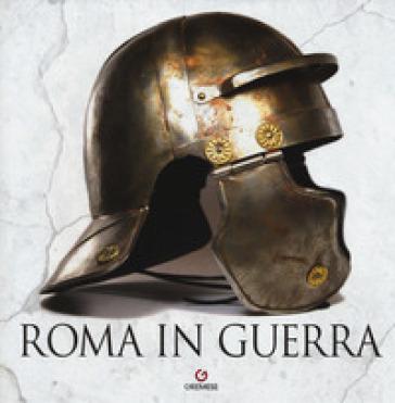 Roma in guerra. Ediz. a colori - J. Pisano |