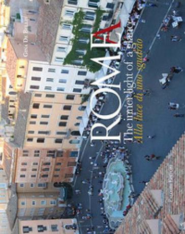 Roma. Alla luce di uno sguardo-Rome. The inner light of a glance. Ediz. illustrata - Gina De Bellis | Thecosgala.com