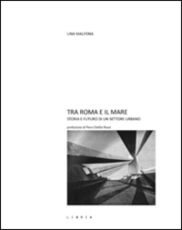 Tra Roma e il mare. Storie e futuro di un settore urbano - Lina Malfona   Thecosgala.com