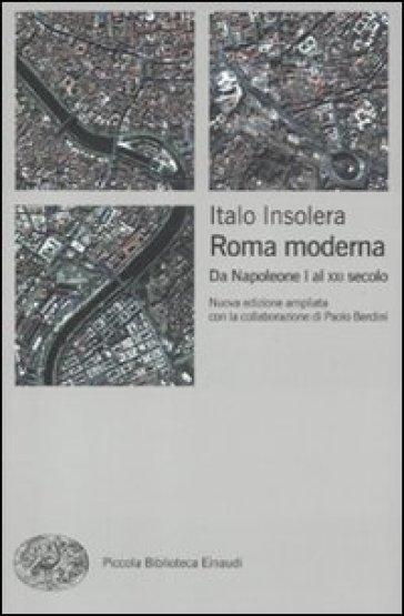 Roma moderna. Da Napoleone I al XXI secolo - Italo Insolera   Thecosgala.com