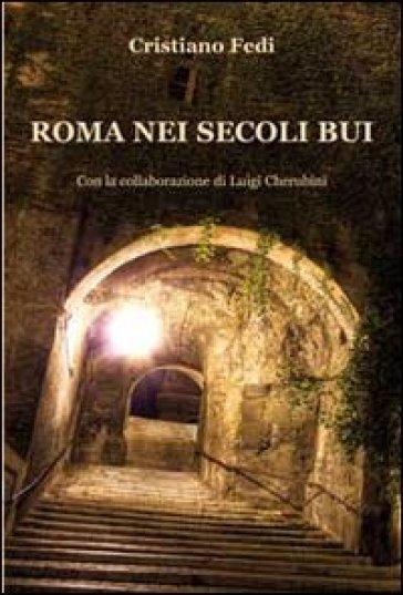 Roma nei secoli bui - Cristiano Fedi |