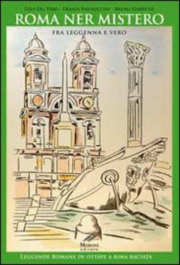 Roma ner mistero fra leggenna e vero. Leggende romane in ottave a rima baciata - Ezio Del Vero |
