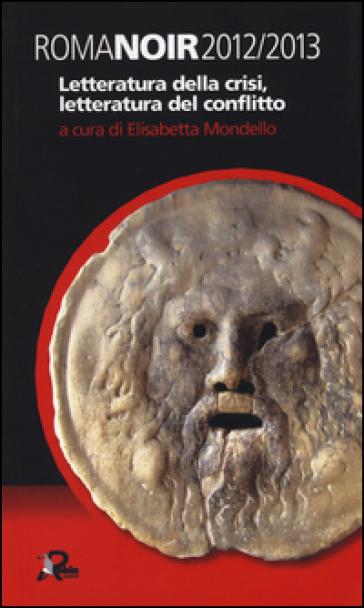 Roma noir 2012-2013. Letteratura della crisi, letteratura del conflitto - E. Mondello | Thecosgala.com